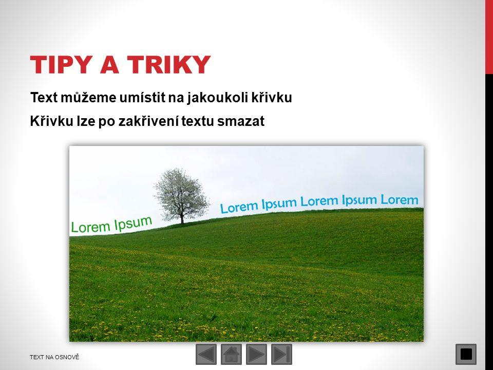 TIPY A TRIKY Text můžeme umístit na jakoukoli křivku Křivku lze po zakřivení textu smazat TEXT NA OSNOVĚ
