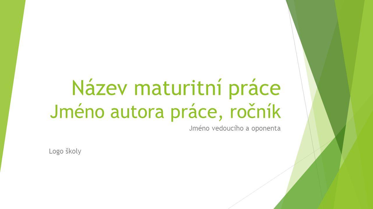 Název maturitní práce Jméno autora práce, ročník Jméno vedoucího a oponenta Logo školy