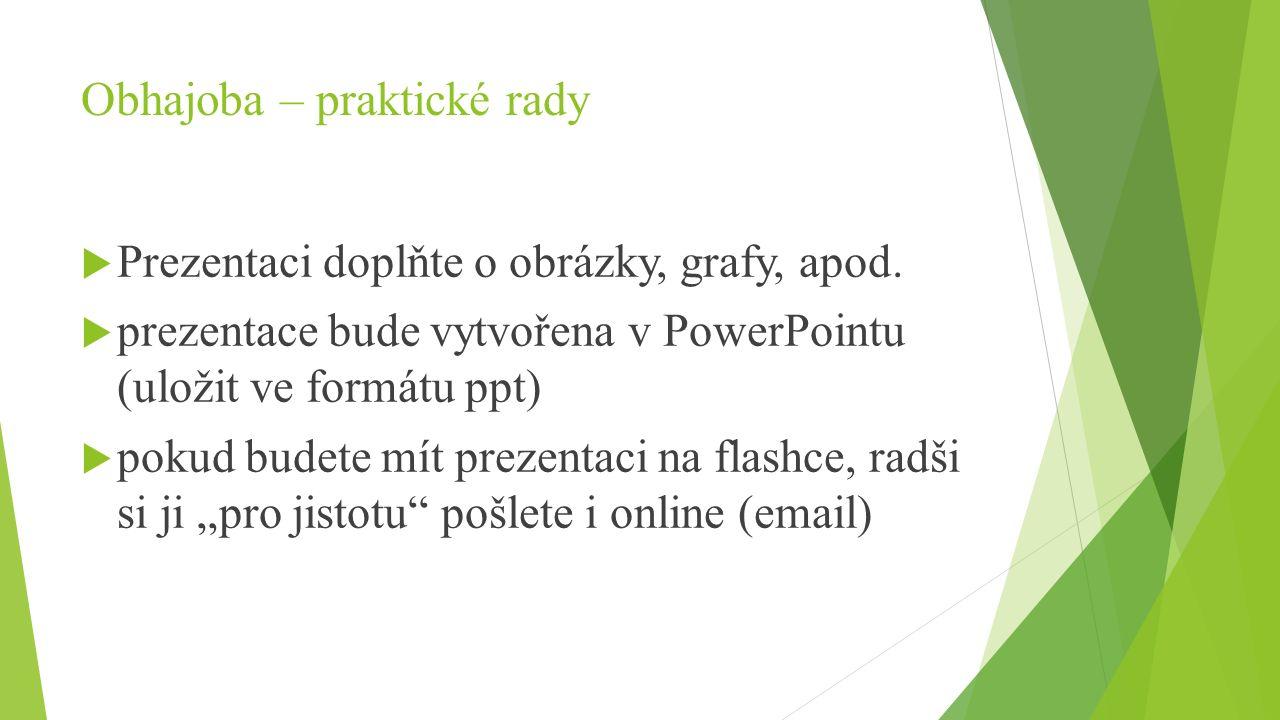 Obhajoba – praktické rady  Prezentaci doplňte o obrázky, grafy, apod.  prezentace bude vytvořena v PowerPointu (uložit ve formátu ppt)  pokud budet