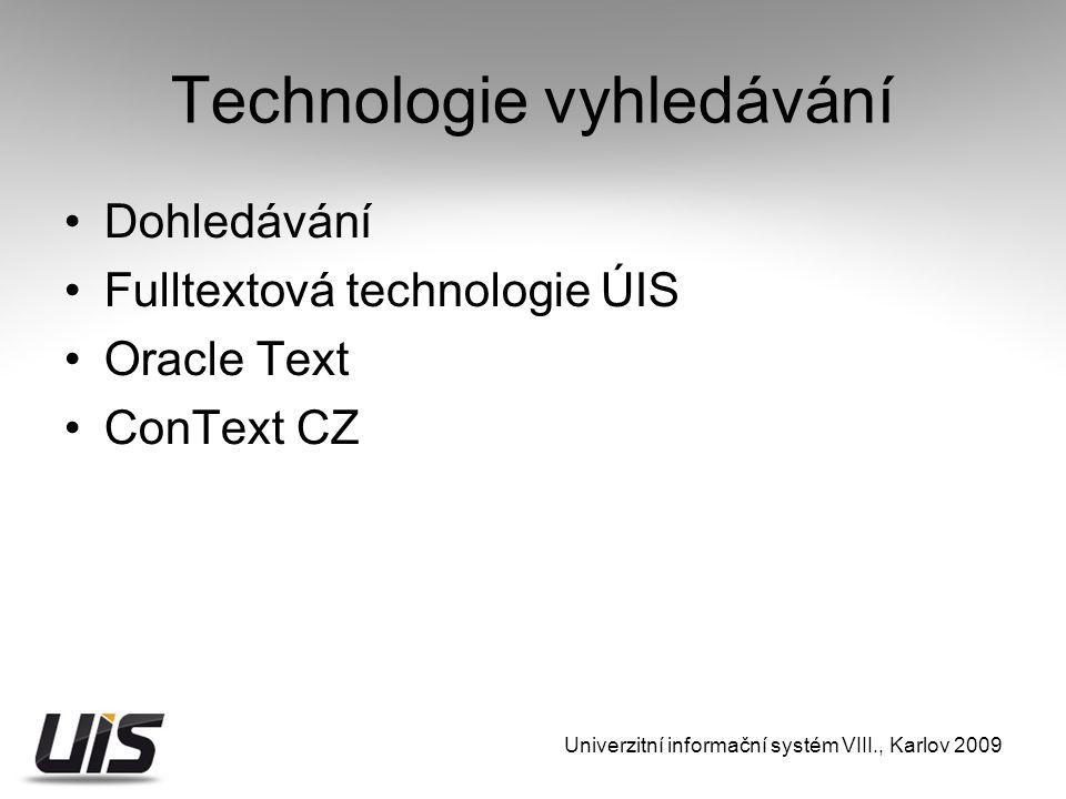 Technologie vyhledávání Dohledávání Fulltextová technologie ÚIS Oracle Text ConText CZ Univerzitní informační systém VIII., Karlov 2009