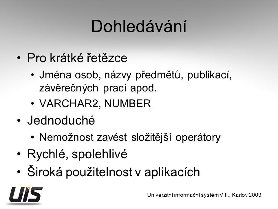 Dohledávání Pro krátké řetězce Jména osob, názvy předmětů, publikací, závěrečných prací apod.