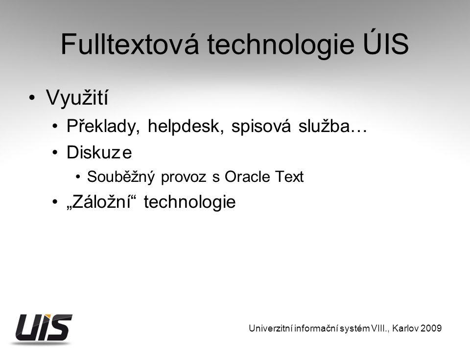 """Fulltextová technologie ÚIS Využití Překlady, helpdesk, spisová služba… Diskuze Souběžný provoz s Oracle Text """"Záložní technologie Univerzitní informační systém VIII., Karlov 2009"""