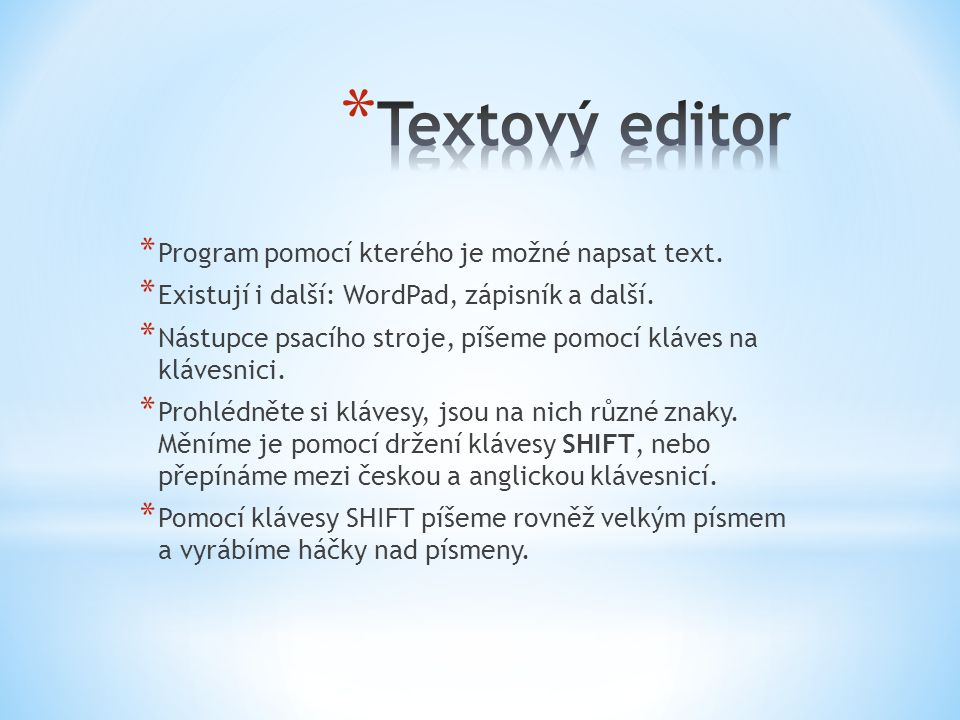 * Program pomocí kterého je možné napsat text. * Existují i další: WordPad, zápisník a další.