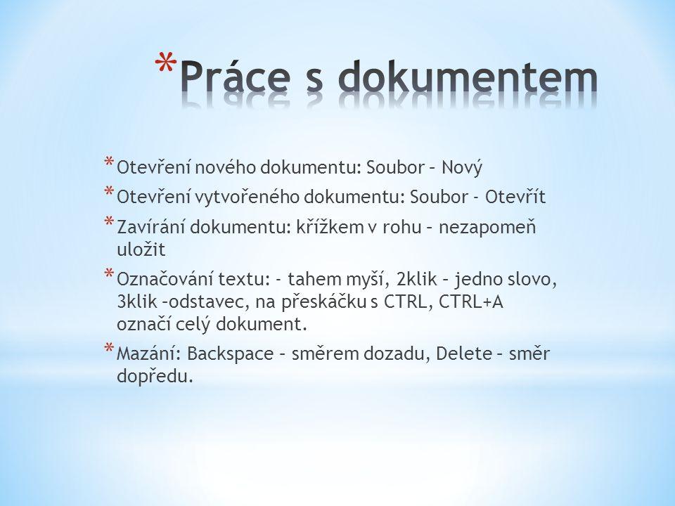 * Otevření nového dokumentu: Soubor – Nový * Otevření vytvořeného dokumentu: Soubor - Otevřít * Zavírání dokumentu: křížkem v rohu – nezapomeň uložit * Označování textu: - tahem myší, 2klik – jedno slovo, 3klik –odstavec, na přeskáčku s CTRL, CTRL+A označí celý dokument.