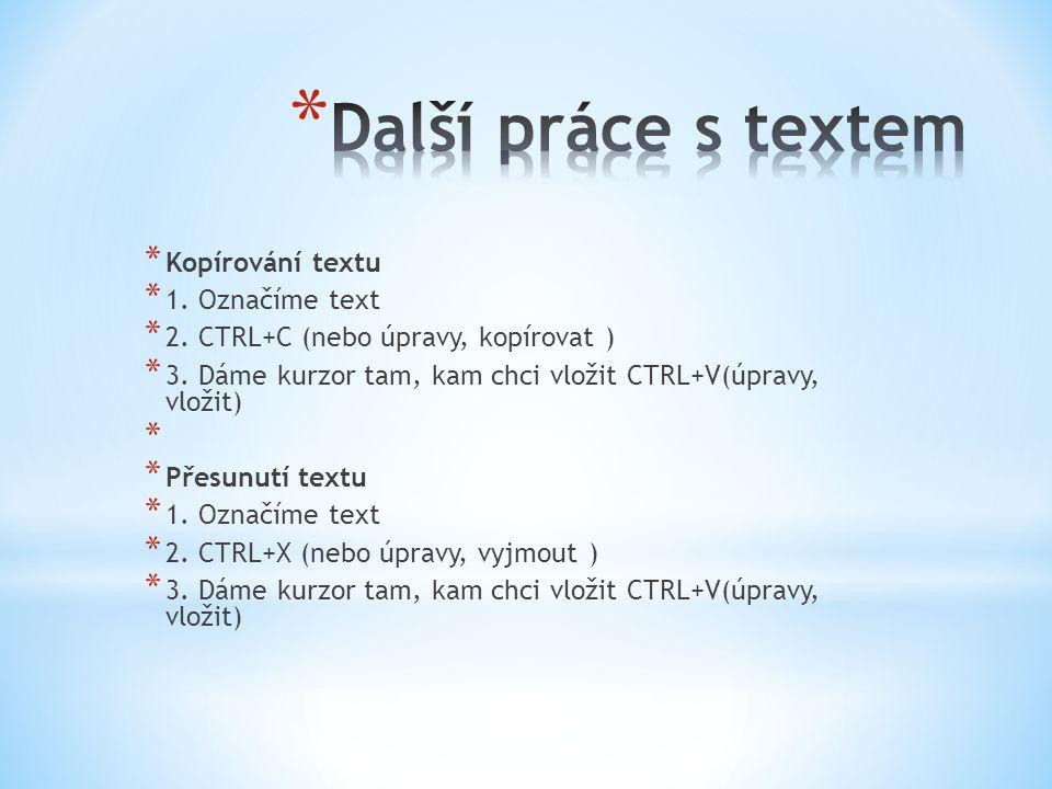 * Kopírování textu * 1. Označíme text * 2. CTRL+C (nebo úpravy, kopírovat ) * 3.
