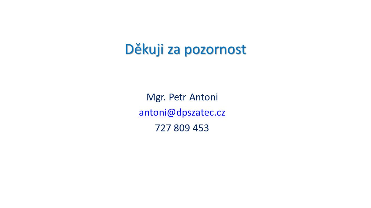 Děkuji za pozornost Mgr. Petr Antoni antoni@dpszatec.cz 727 809 453