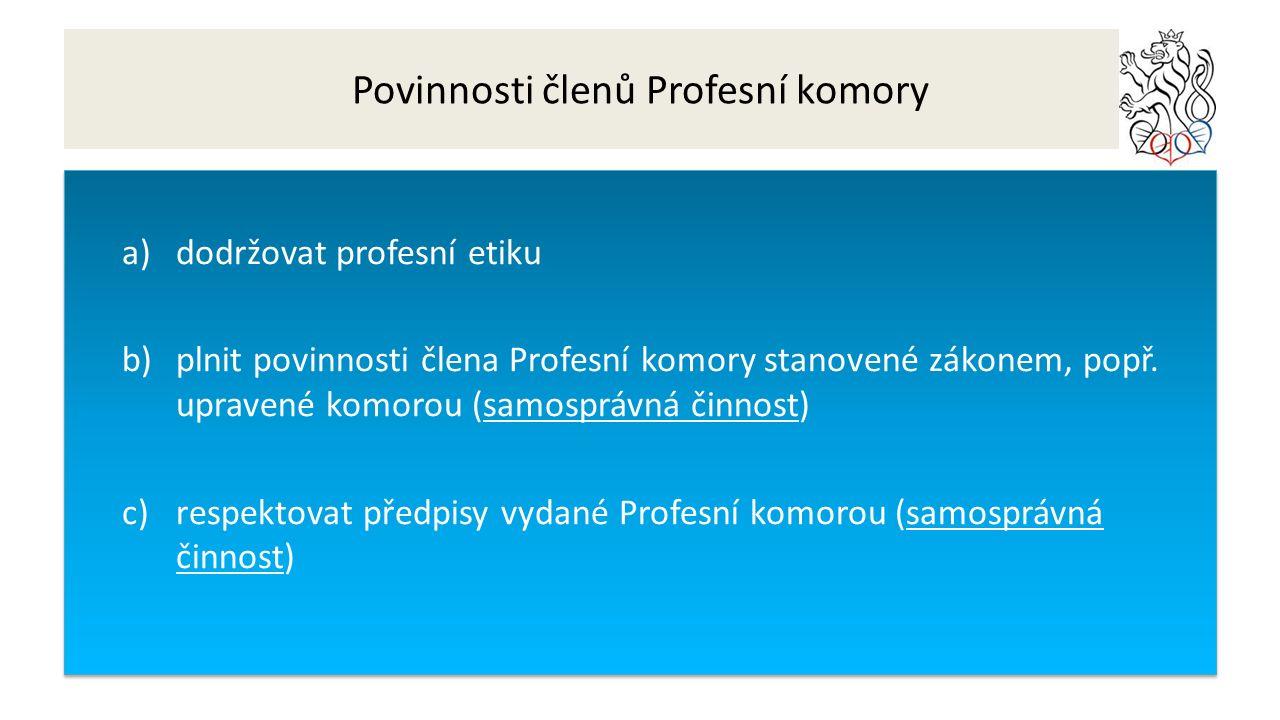 Povinnosti členů Profesní komory a)dodržovat profesní etiku b)plnit povinnosti člena Profesní komory stanovené zákonem, popř.