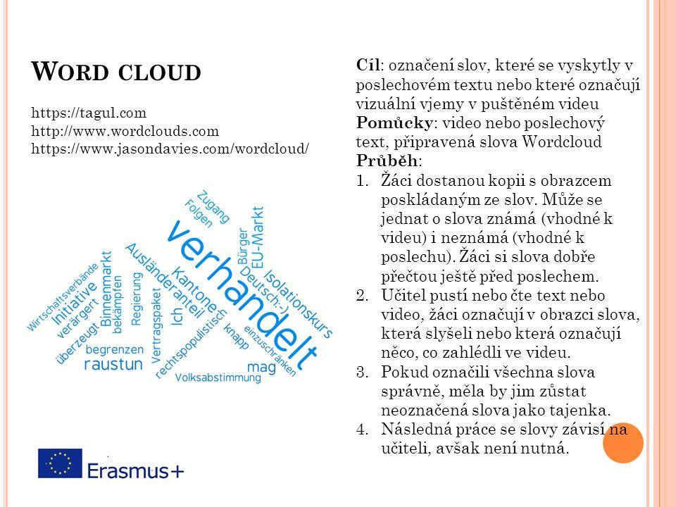 W ORD CLOUD Cíl : označení slov, které se vyskytly v poslechovém textu nebo které označují vizuální vjemy v puštěném videu Pomůcky : video nebo poslec