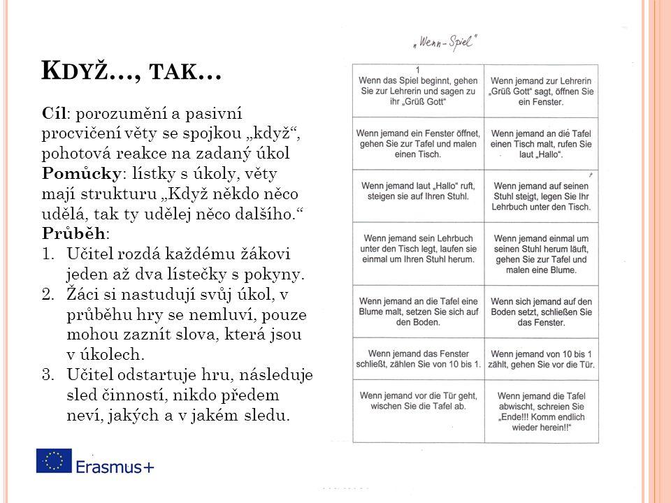 """K DYŽ …, TAK … Cíl : porozumění a pasivní procvičení věty se spojkou """"když"""", pohotová reakce na zadaný úkol Pomůcky : lístky s úkoly, věty mají strukt"""