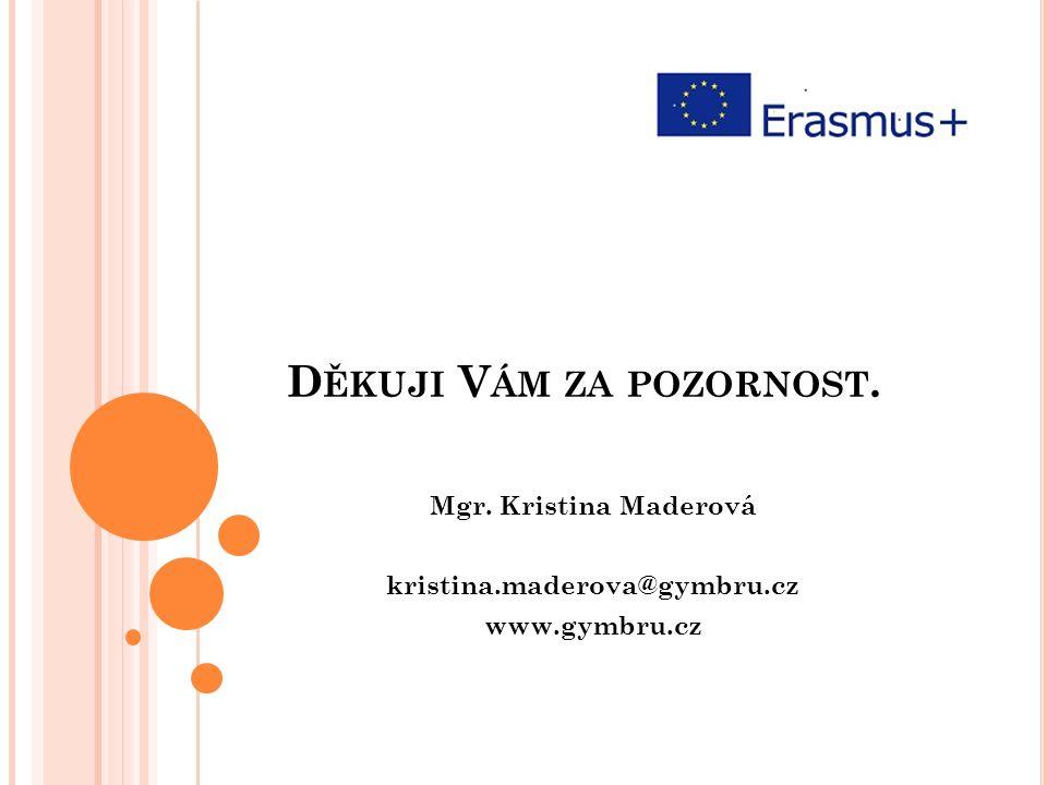 D ĚKUJI V ÁM ZA POZORNOST. Mgr. Kristina Maderová kristina.maderova@gymbru.cz www.gymbru.cz