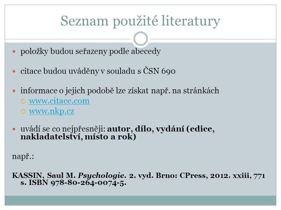 Seznam použité literatury položky budou seřazeny podle abecedy citace budou uváděny v souladu s ČSN 690 informace o jejich podobě lze získat např. na