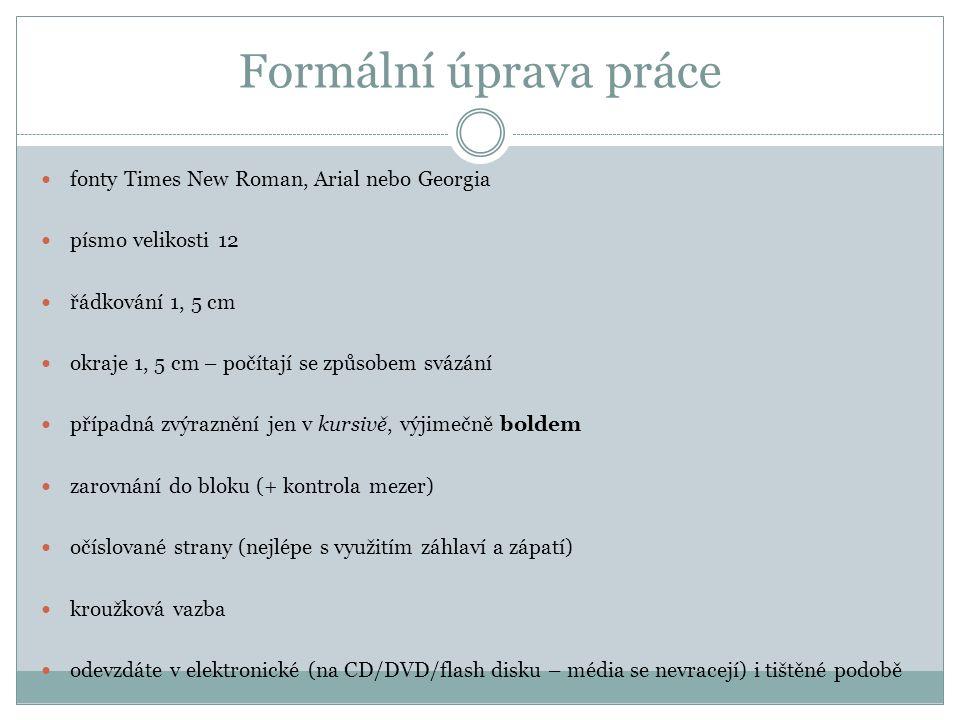 Formální úprava práce fonty Times New Roman, Arial nebo Georgia písmo velikosti 12 řádkování 1, 5 cm okraje 1, 5 cm – počítají se způsobem svázání pří