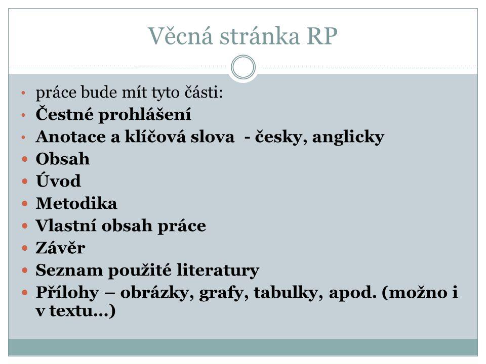 Věcná stránka RP práce bude mít tyto části: Čestné prohlášení Anotace a klíčová slova - česky, anglicky Obsah Úvod Metodika Vlastní obsah práce Závěr