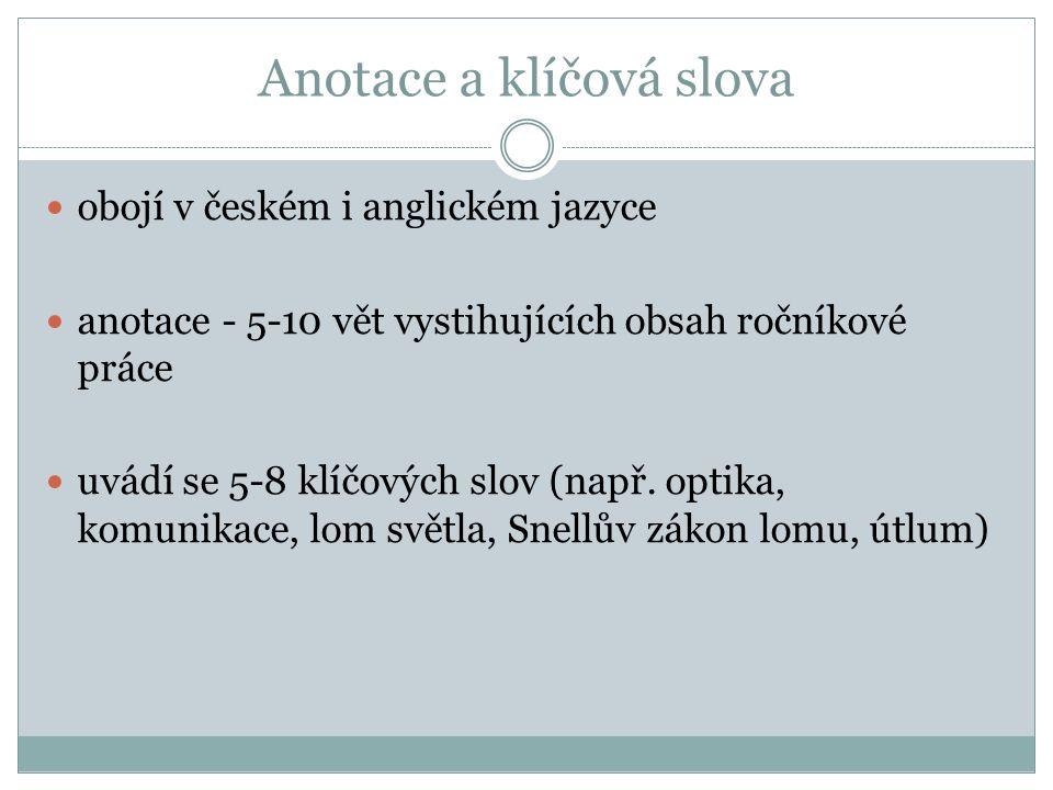 Anotace a klíčová slova obojí v českém i anglickém jazyce anotace - 5-10 vět vystihujících obsah ročníkové práce uvádí se 5-8 klíčových slov (např.