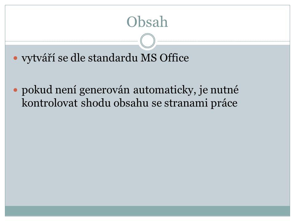Obsah vytváří se dle standardu MS Office pokud není generován automaticky, je nutné kontrolovat shodu obsahu se stranami práce