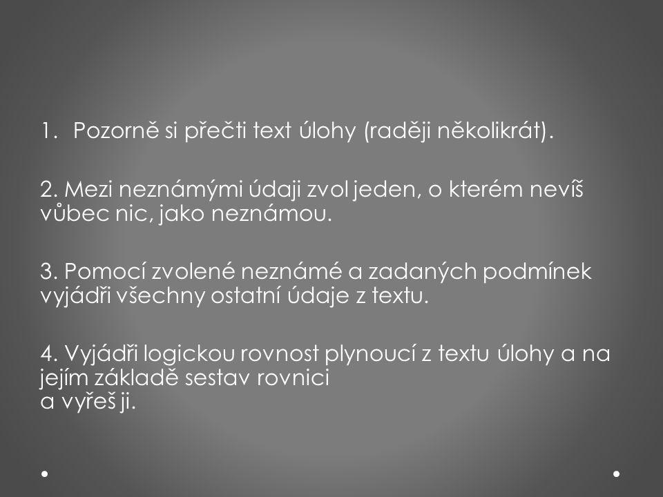 1.Pozorně si přečti text úlohy (raději několikrát).