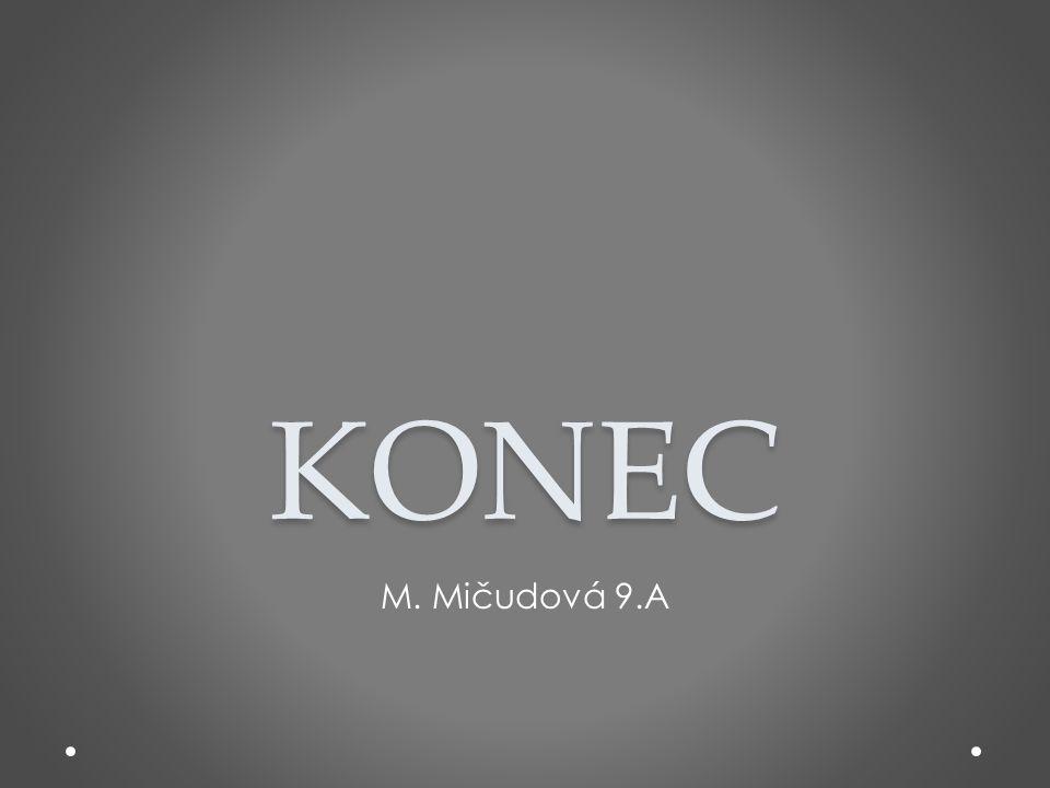 KONEC M. Mičudová 9.A