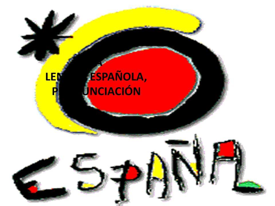 LA LENGUA ESPAÑOLA, PRONUNCIACIÓN