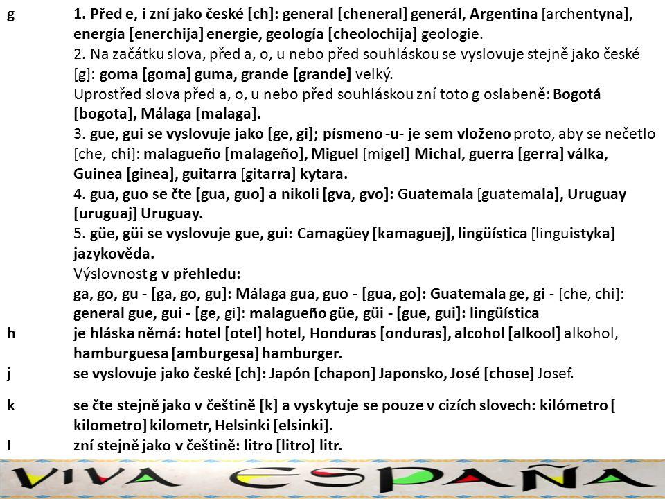 II se vyslovuje jako měkké ľ; jazyk se široce opře o patro jako při českých hláskách ď, ť, ň: detalle [detaľe] podrobnost, milión [miľon] milión.