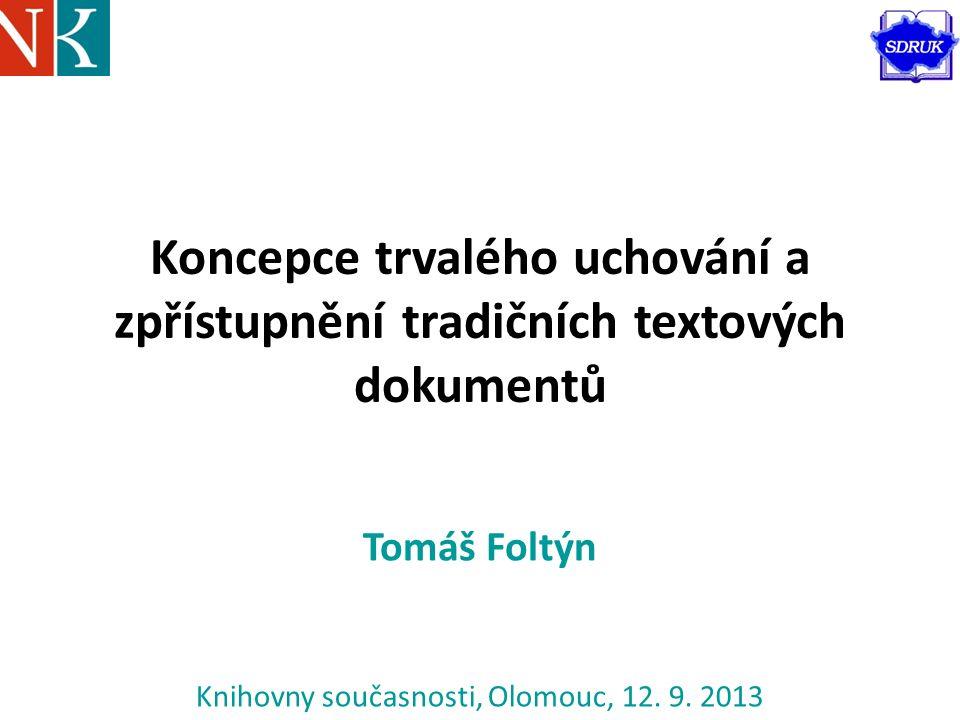 Koncepce trvalého uchování a zpřístupnění tradičních textových dokumentů Tomáš Foltýn Knihovny současnosti, Olomouc, 12.