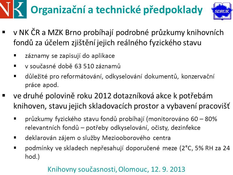 Knihovny současnosti, Olomouc, 12. 9. 2013 Organizační a technické předpoklady  v NK ČR a MZK Brno probíhají podrobné průzkumy knihovních fondů za úč