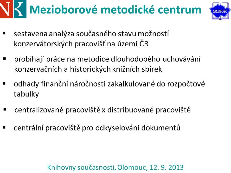 Knihovny současnosti, Olomouc, 12. 9. 2013 Mezioborové metodické centrum  sestavena analýza současného stavu možností konzervátorských pracovišť na ú