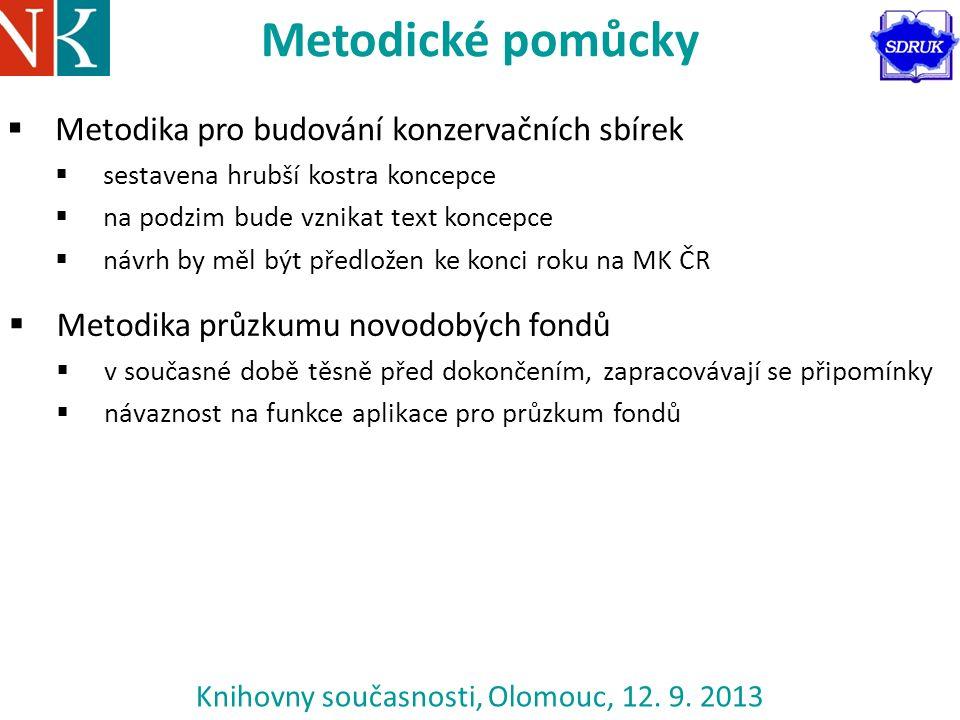 Knihovny současnosti, Olomouc, 12. 9. 2013 Metodické pomůcky  Metodika pro budování konzervačních sbírek  sestavena hrubší kostra koncepce  na podz
