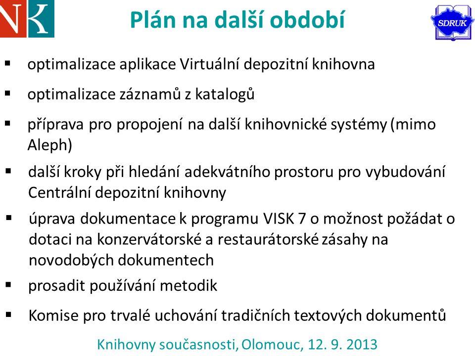 Knihovny současnosti, Olomouc, 12. 9. 2013 Plán na další období  optimalizace aplikace Virtuální depozitní knihovna  optimalizace záznamů z katalogů