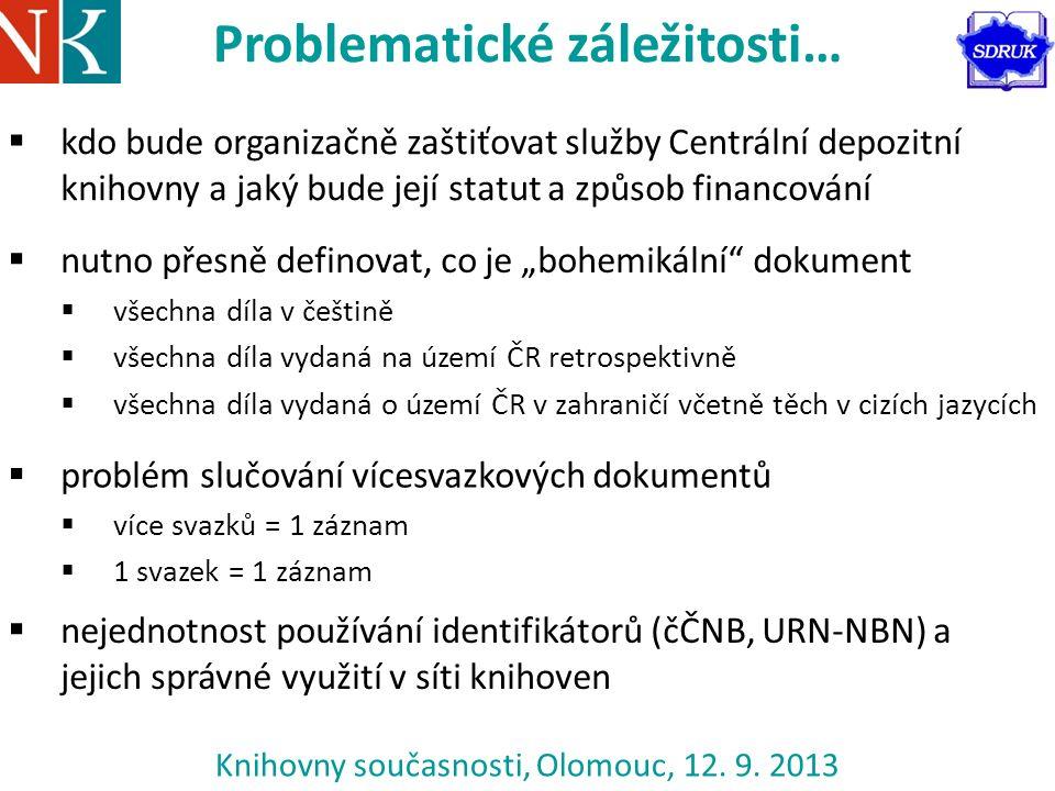 Knihovny současnosti, Olomouc, 12. 9. 2013 Problematické záležitosti…  kdo bude organizačně zaštiťovat služby Centrální depozitní knihovny a jaký bud