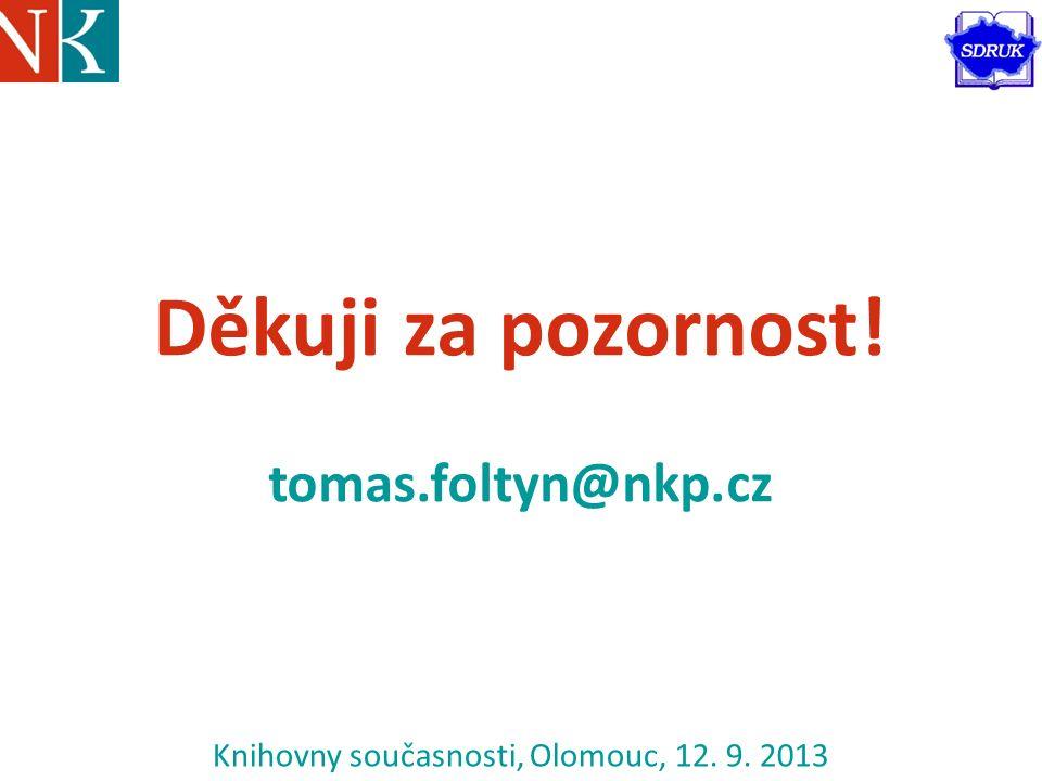 Knihovny současnosti, Olomouc, 12. 9. 2013 Děkuji za pozornost! tomas.foltyn@nkp.cz