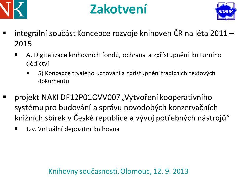Zakotvení  integrální součást Koncepce rozvoje knihoven ČR na léta 2011 – 2015  A. Digitalizace knihovních fondů, ochrana a zpřístupnění kulturního