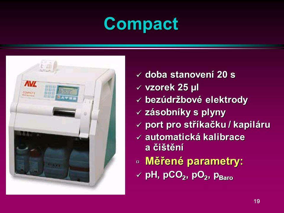 18 ABL 77 l pH, pCO 2, pO 2, Na +, K +, Cl -, iCa, Hct (stříkačka/kapilára) l kazety pro: 50, 100, 150 vzorků l > 25 vzorků na bateriový pohon l životnost kazety v přístroji 15 dnů l 85 µl krve l čipové elektrody