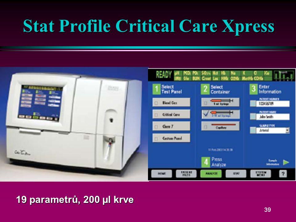 38 Stat Profile M l pH, pCO 2, pO 2, sO 2, Hct, Hb, Na +, K +, Cl -, iCa, iMg, glukóza, urea, kreatinin, laktát l Spotřeba 190 µl l Režim mikro 85 µl l CO-oxymetr zvláštní vzorek +100 µl