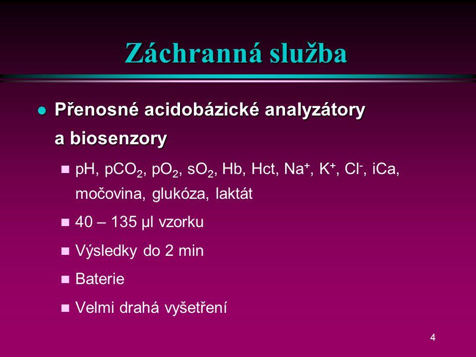3 ARO + operační sály l pH, pCO 2, pO 2 l Na +, K +, Cl -, Ca 2+, (Mg 2+ ) l Glukóza, laktát, močovina, kreatinin l CO-oxymetr: saturace O 2, Hb, HbF, Hct, CO-Hb, MetHb, SulfHb, bilirubin