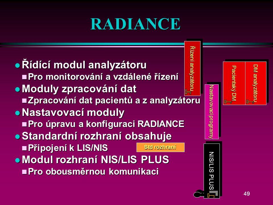48 Modulové uspořádání Nastavení programů Data báze Řízení analyzátoru Pacientský DM DM analyzátoru N IS/LIS PLUS Std rozhraní