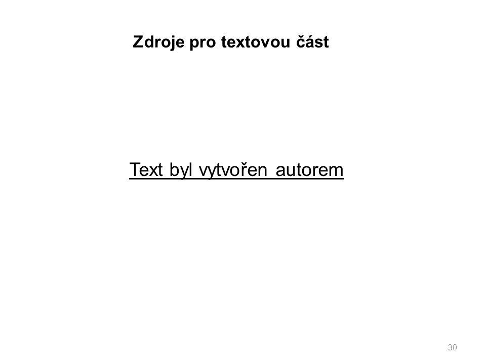Zdroje pro textovou část 30 Text byl vytvořen autorem