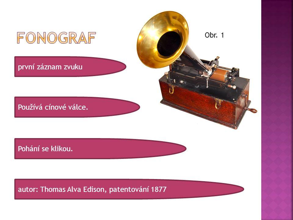 první záznam zvuku Používá cínové válce. autor: Thomas Alva Edison, patentování 1877 Pohání se klikou. Obr. 1