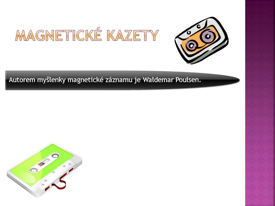Autorem myšlenky magnetické záznamu je Waldemar Poulsen.