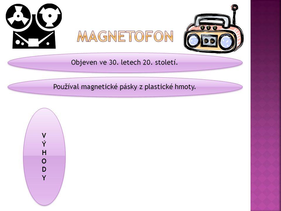 Objeven ve 30. letech 20. století. Používal magnetické pásky z plastické hmoty. VÝHODYVÝHODY VÝHODYVÝHODY