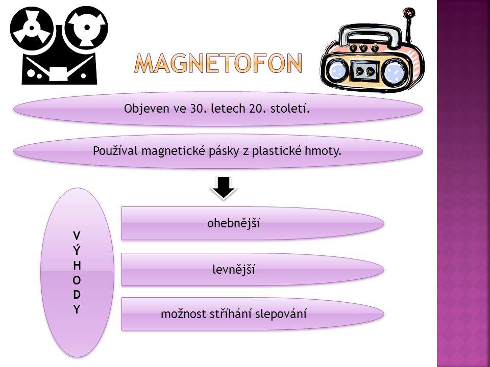 Objeven ve 30. letech 20. století. Používal magnetické pásky z plastické hmoty. VÝHODYVÝHODY VÝHODYVÝHODY ohebnější levnější možnost stříhání slepován