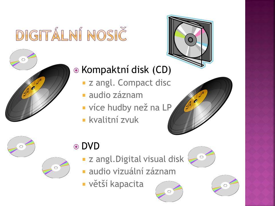  Kompaktní disk (CD)  z angl. Compact disc  audio záznam  více hudby než na LP  kvalitní zvuk  DVD  z angl.Digital visual disk  audio vizuální