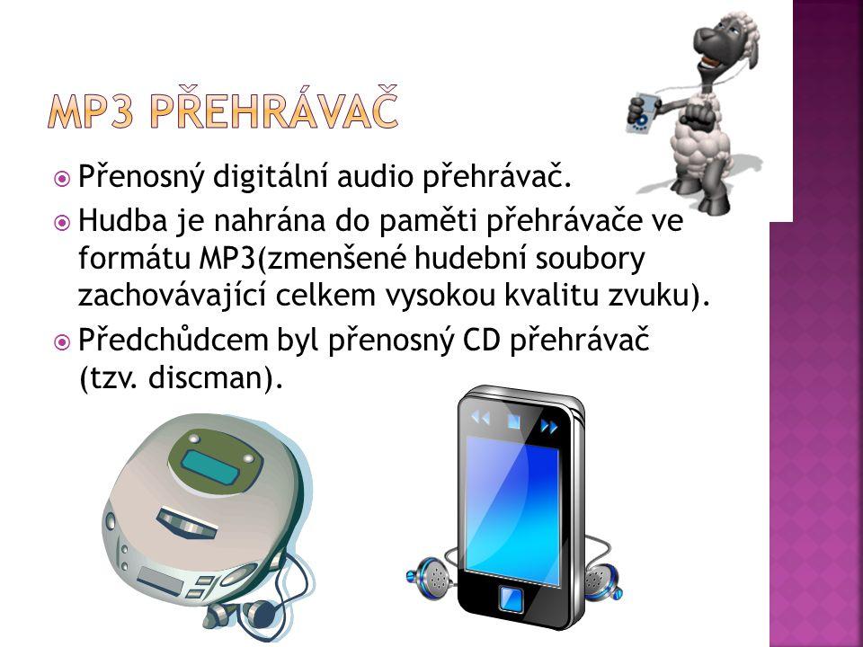  Přenosný digitální audio přehrávač.  Hudba je nahrána do paměti přehrávače ve formátu MP3(zmenšené hudební soubory zachovávající celkem vysokou kva