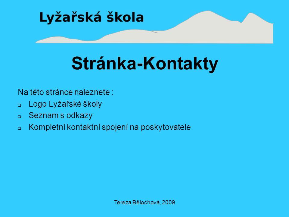 Tereza Bělochová, 2009 Stránka-Kontakty Na této stránce naleznete :  Logo Lyžařské školy  Seznam s odkazy  Kompletní kontaktní spojení na poskytovatele