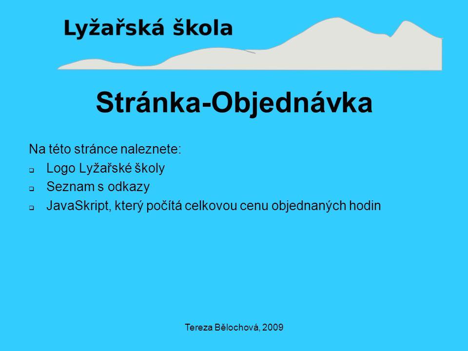 Tereza Bělochová, 2009 Stránka-Objednávka Na této stránce naleznete:  Logo Lyžařské školy  Seznam s odkazy  JavaSkript, který počítá celkovou cenu objednaných hodin