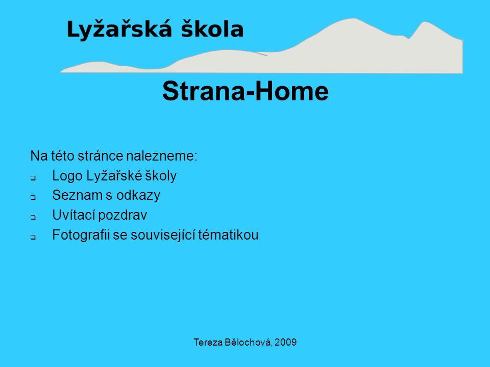 Tereza Bělochová, 2009 Strana-Home Na této stránce nalezneme:  Logo Lyžařské školy  Seznam s odkazy  Uvítací pozdrav  Fotografii se související tématikou