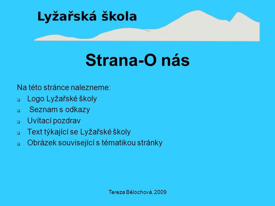 Strana-O nás Na této stránce nalezneme:  Logo Lyžařské školy  Seznam s odkazy  Uvítací pozdrav  Text týkající se Lyžařské školy  Obrázek související s tématikou stránky