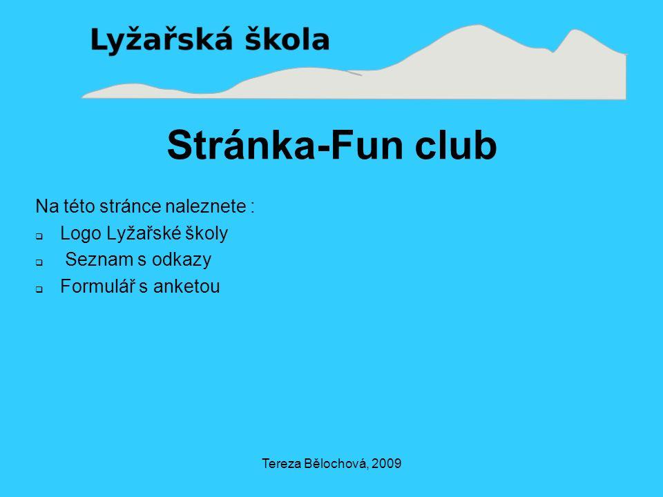 Tereza Bělochová, 2009 Stránka-Fun club Na této stránce naleznete :  Logo Lyžařské školy  Seznam s odkazy  Formulář s anketou