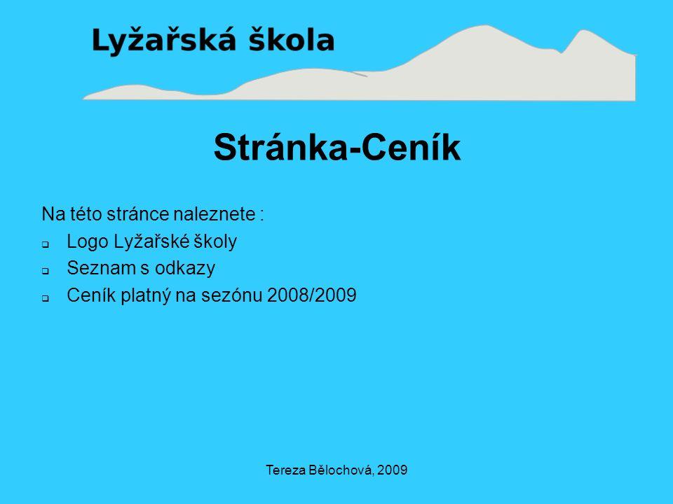 Tereza Bělochová, 2009 Stránka-Ceník Na této stránce naleznete :  Logo Lyžařské školy  Seznam s odkazy  Ceník platný na sezónu 2008/2009