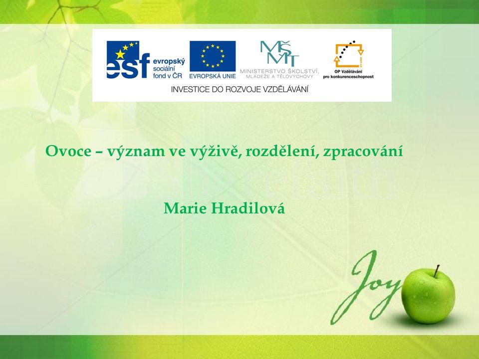 Ovoce – význam ve výživě, rozdělení, zpracování Marie Hradilová