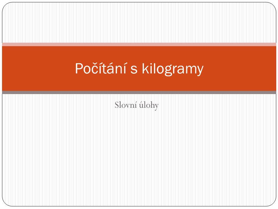 Slovní úlohy Počítání s kilogramy